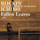 Fallen Leaves/ROCKIN' ICHIRO&BOOGIE WOOGIE SWING BOYS