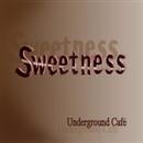 Sweetness/Underground Cafe