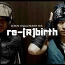 re_(R)birth-リ・バース-/dj-REAL/利唖瑠_t.kobayashi