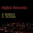 I WILL/Digital Fireworks
