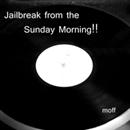 Jailbreak from the Sunday Morning!!/もっふーP