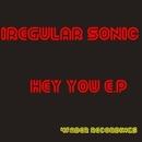Hey you e.p/Irregalar Sonic