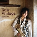 Raw Vintage/ichiro