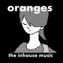 oranges/the inhouse music