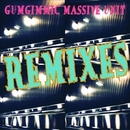 REMIXES/GUMGIMMIC MASSIVE UNIT