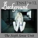 バックグラウンド/TSSU(TheSixthSenseUnit)