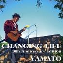 CHANGING LIFE -10th Anniversary Edition-/YAMATO