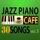 カフェで流れるジャズピアノ 30 Vol.3/Moonlight Jazz Blue & JAZZ PARADISE