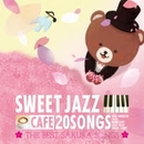 カフェで流れるSWEET JAZZ 20 THE BEST SAKURA SONGS/Moonlight Jazz Blue & JAZZ PARADISE