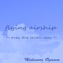 flying airship - over the seven seas -/Hidenori Ogawa