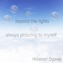 beyond the lights / always picturing to myself/Hidenori Ogawa