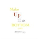 Make Up the Bottom Line/Megumi Completa