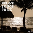 RELAX LOUNGE JAZZ/Moonlight Jazz Blue & JAZZ PARADISE
