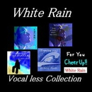 White Rain Vocal less Collection/White Rain