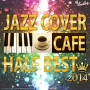 カフェで流れるJAZZピアノ First Half of 2014 BEST/Moonlight Jazz Blue & JAZZ PARADISE