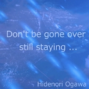 Don't be gone over / still staying.../Hidenori Ogawa