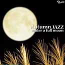 Autumn JAZZ ~満月の夜に~/Moonlight Jazz Blue & JAZZ PARADISE