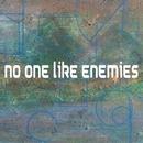 NO ONE LIKE ENEMIES/THE WEEL