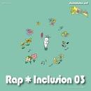 Rap★Inclusion↓03/ラップ★インクルージョン↓