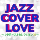 JAZZ COVER LOVE ~J-POP ベストセレクション30~/JAZZ PARADISE&Moonlight Jazz Blue