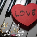Mood of Cafe Music ~ SWEET LOVE SONGS~/Moonlight Jazz Blue & JAZZ PARADISE
