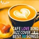 カフェで流れるラブソング ~BEST 30 JAZZ COVERS~/Moonlight Jazz Blue & JAZZ PARADISE