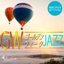 GW ゴールデンウィーク ジャズ ~最高の休日を過ごすために~/Moonlight Jazz Blue & JAZZ PARADISE