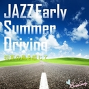 JAZZ Early Summer Driving ~初夏の風を感じて~/JAZZ PARADISE&Moonlight Jazz Blue