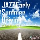 JAZZ Early Summer Driving ~初夏の風を感じて~/Moonlight Jazz Blue & JAZZ PARADISE
