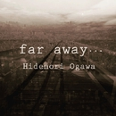 far away.../Hidenori Ogawa