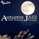 Autumn Jazz ~秋の夕暮れと共に~/JAZZ PARADISE&Moonlight Jazz Blue