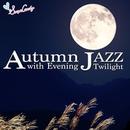 Autumn Jazz ~秋の夕暮れと共に~/Moonlight Jazz Blue & JAZZ PARADISE