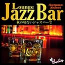 Bar Lounge Jazz ~秋の切ないジャズバーで~/Moonlight Jazz Blue & JAZZ PARADISE