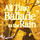 All time Ballade in the rain ~少し切ないメロディー~/JAZZ PARADISE&Moonlight Jazz Blue