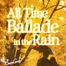 All time Ballade in the rain ~少し切ないメロディー~/Moonlight Jazz Blue & JAZZ PARADISE