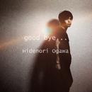 good bye.../Hidenori Ogawa