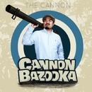 THE CANNON/CANNON BAZOOKA