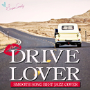 DRIVE LOVER ~SMOOTH SONG BEST JAZZ COVER~/Moonlight Jazz Blue & JAZZ PARADISE
