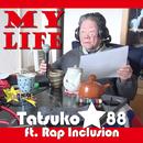 My Life/TATSUKO the 88