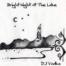 Bright Night At The Lake/Dj Vodka