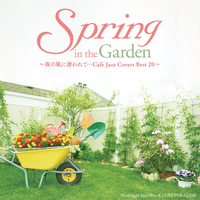 Spring in the Garden ~春の風に誘われて…Cafe Jazz Covers Best 20~