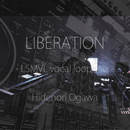 LIBERATION - LSMVL vocal loop mix -/Hidenori Ogawa