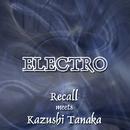 ELECTRO Recall meets Kazushi Tanaka/Recall