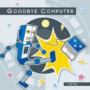 GOODBYE COMPUTER/FQTQ