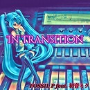 IN TRANSITION/FOSSIL P feat.初音ミク