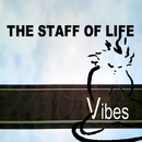 Vibes/THE STAFF OF LIFE