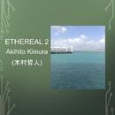 Ethereal 2/Akihito Kimura (木村哲人)