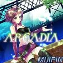 ARCADIA/みじぴんP