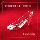 シンデレラ/チョコレート・チップス