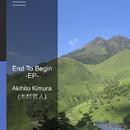 End To Begin -EP-/Akihito Kimura (木村哲人)